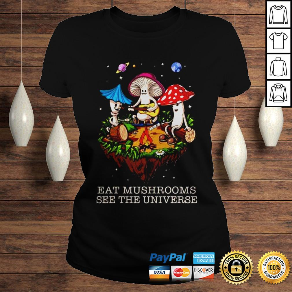 The Pretty Eat Mushrooms See The Universe Camping Shirt Classic Ladies Tee