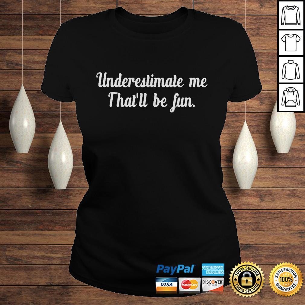 Underestimate Me Thatll Be Fun Black Shirt Classic Ladies Tee