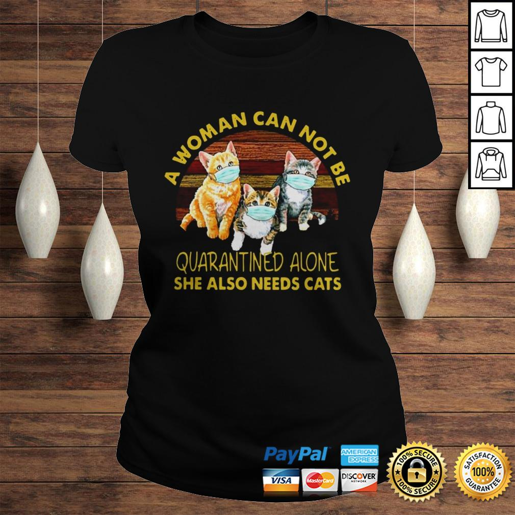 Vintage A Woman Cant Be Quarantined Alone She Needs Cats Shirt Classic Ladies Tee