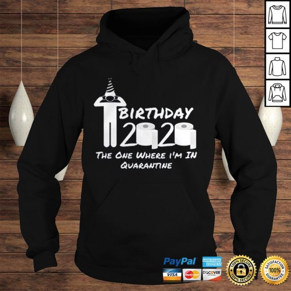 Birthday 2020 Tee Shirt The One Where Im in Quarantine Funny Birthday Gift Social Distancing Pande Hoodie