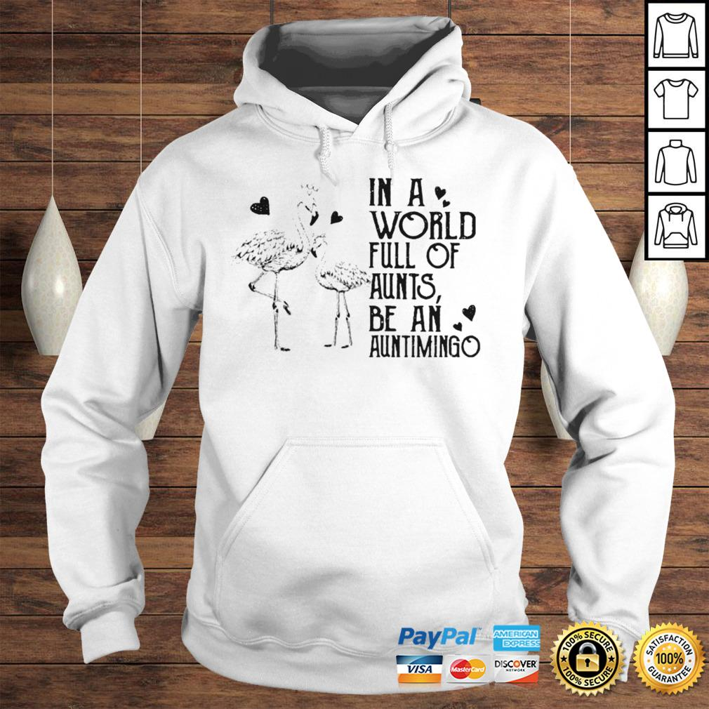 Flamingos in world full of ants be an auntimigo shirt Hoodie