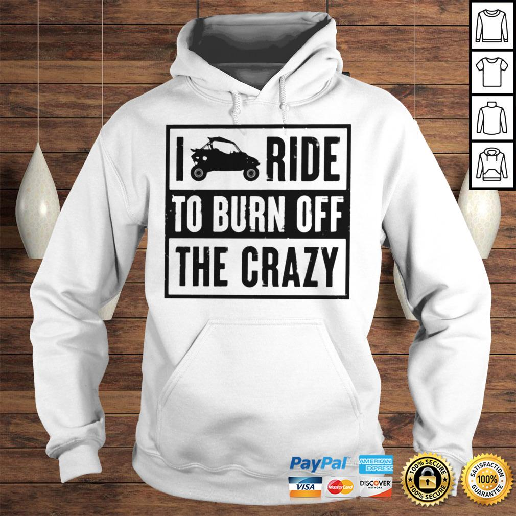 I ride to burn off the crazy shirt Hoodie