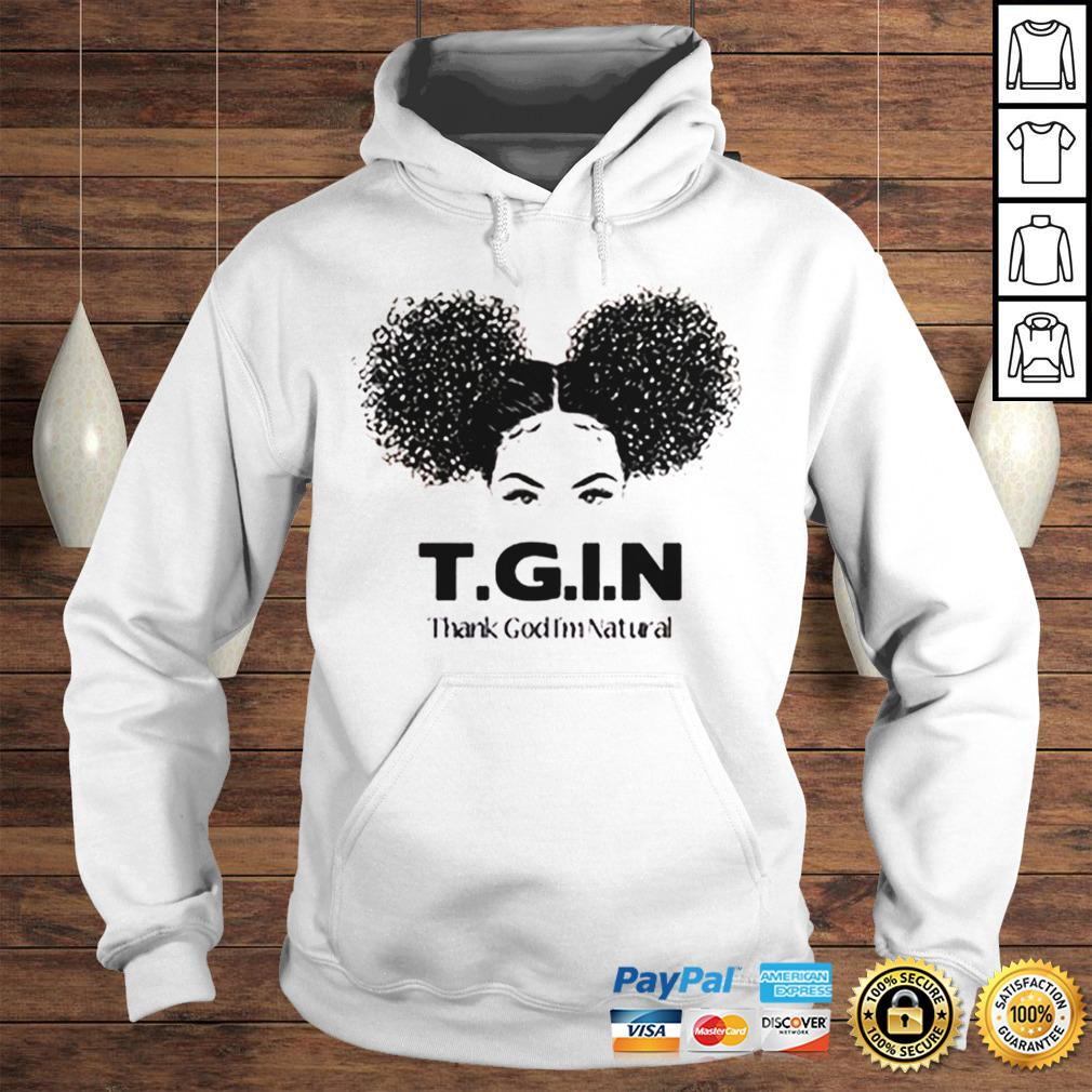 TGIN Thank God Im Natural shirt Hoodie