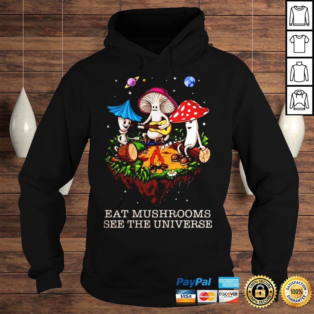 The Pretty Eat Mushrooms See The Universe Camping Shirt Hoodie