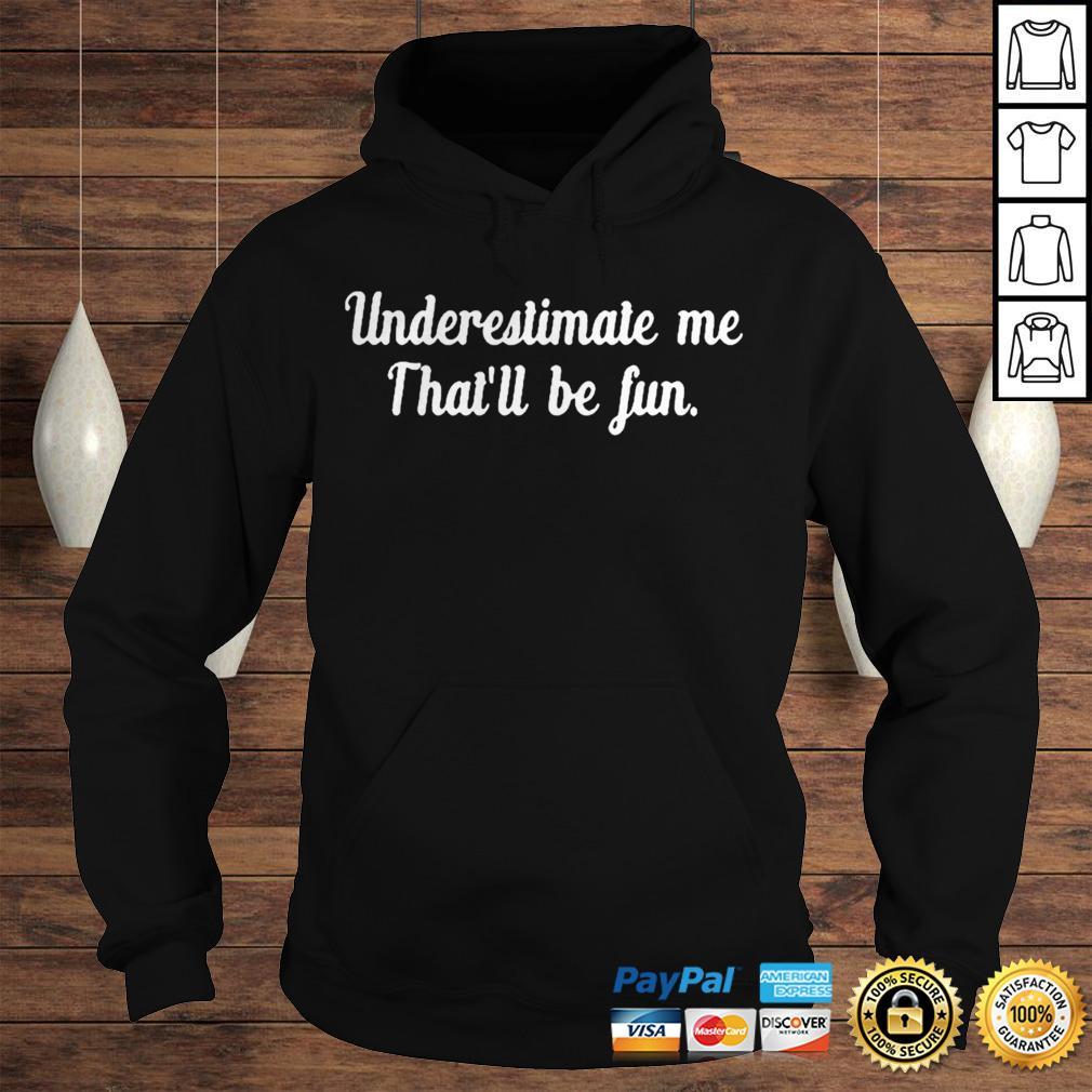 Underestimate Me Thatll Be Fun Black Shirt Hoodie