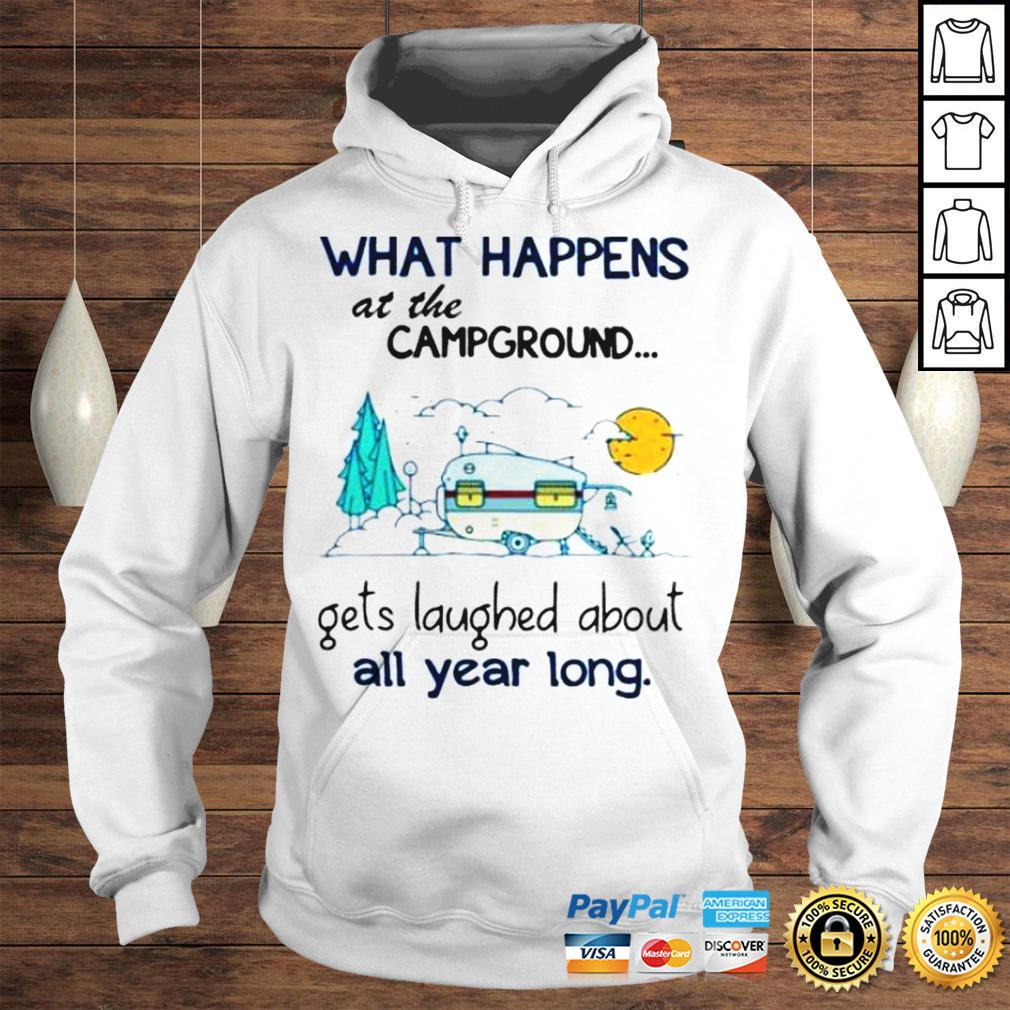 What Happens At The Campground Gets Laughed About All Year Long Shirt Hoodie