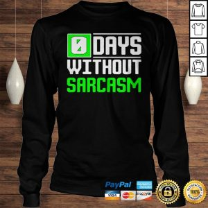 0 days without sarcasm shirt Longsleeve Tee Unisex
