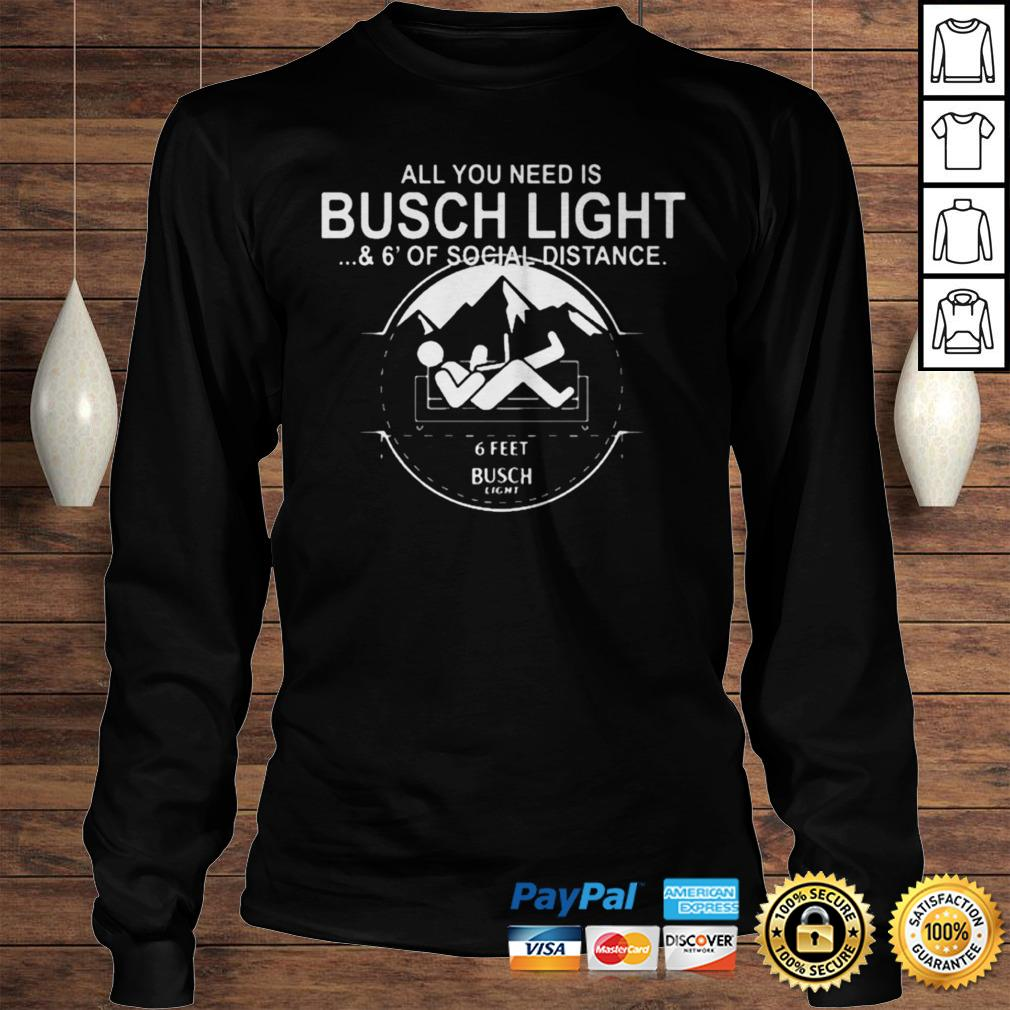 All You Need Is Busch Light And Six Feet Of Social Distance Shirt Longsleeve Tee Unisex