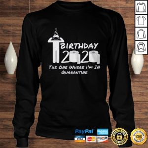 Birthday 2020 Tee Shirt The One Where Im in Quarantine Funny Birthday Gift Social Distancing Pande Longsleeve Tee Unisex