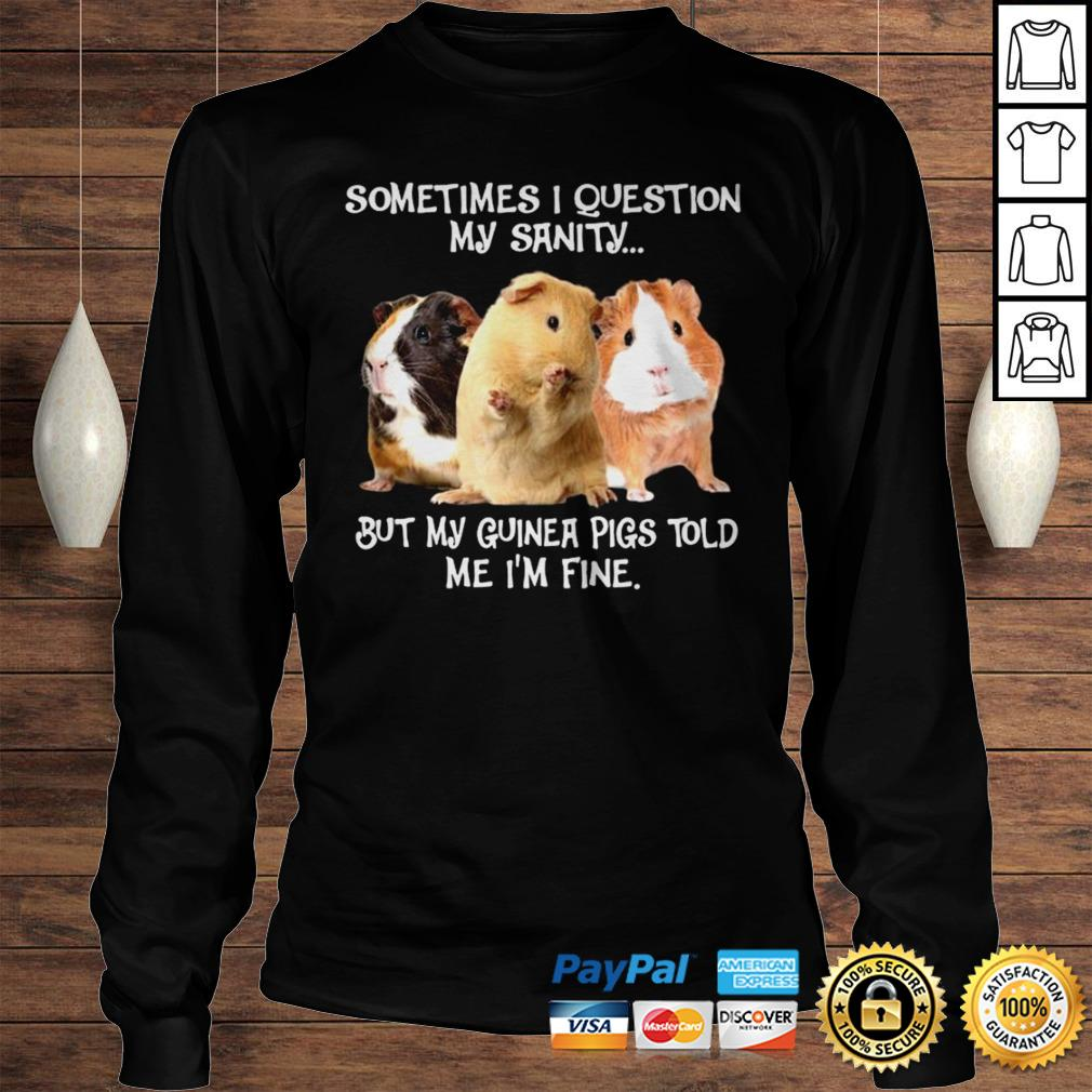 HAMSTERS SOMETIMES I QUESTION MY SANITY BUT MY GUINEA PIGS TOLD ME IM FINE SHIRT Longsleeve Tee Unisex