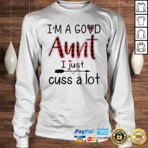 Im a good aunt I just cuss a lot shirt Longsleeve Tee Unisex