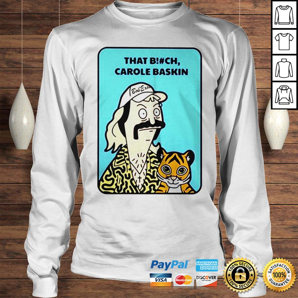 That bitch Carole Baskin Bob Exotic Tiger King shirt Longsleeve Tee Unisex