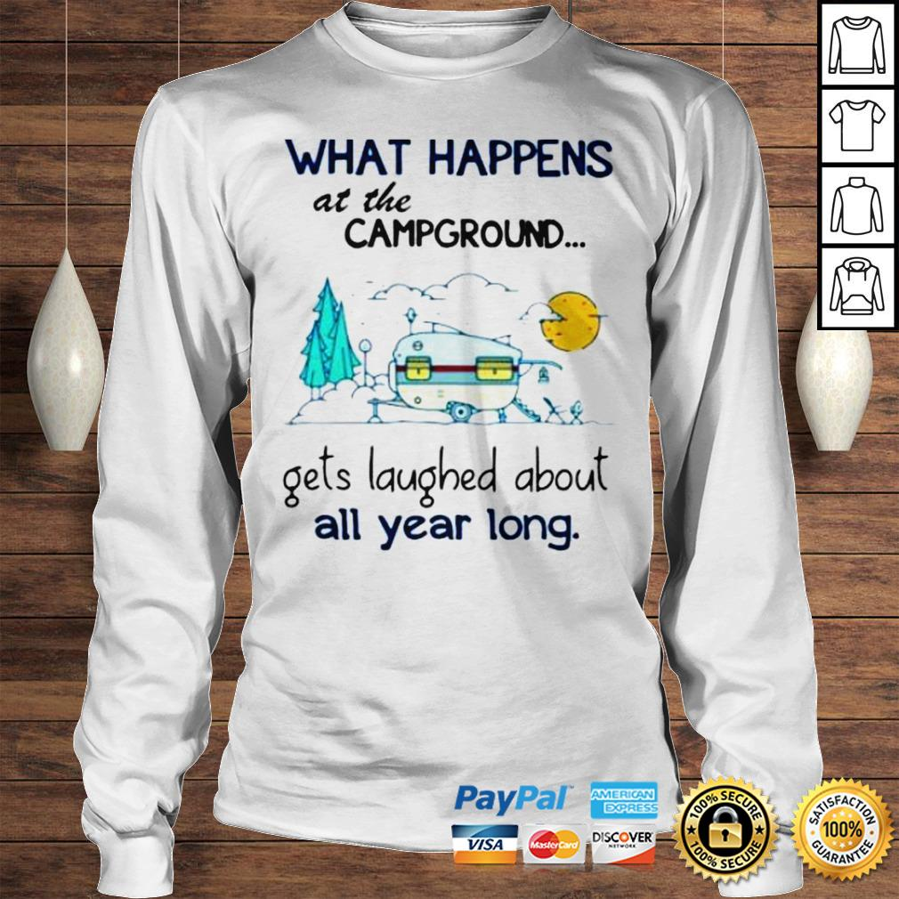 What Happens At The Campground Gets Laughed About All Year Long Shirt Longsleeve Tee Unisex