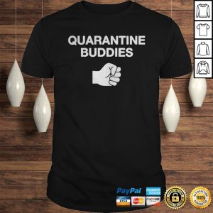 Quarantine Buddies Shirt Shirt