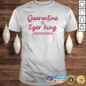 Quarantine and Tiger King Dont be a Carole Official TShirt Shirt