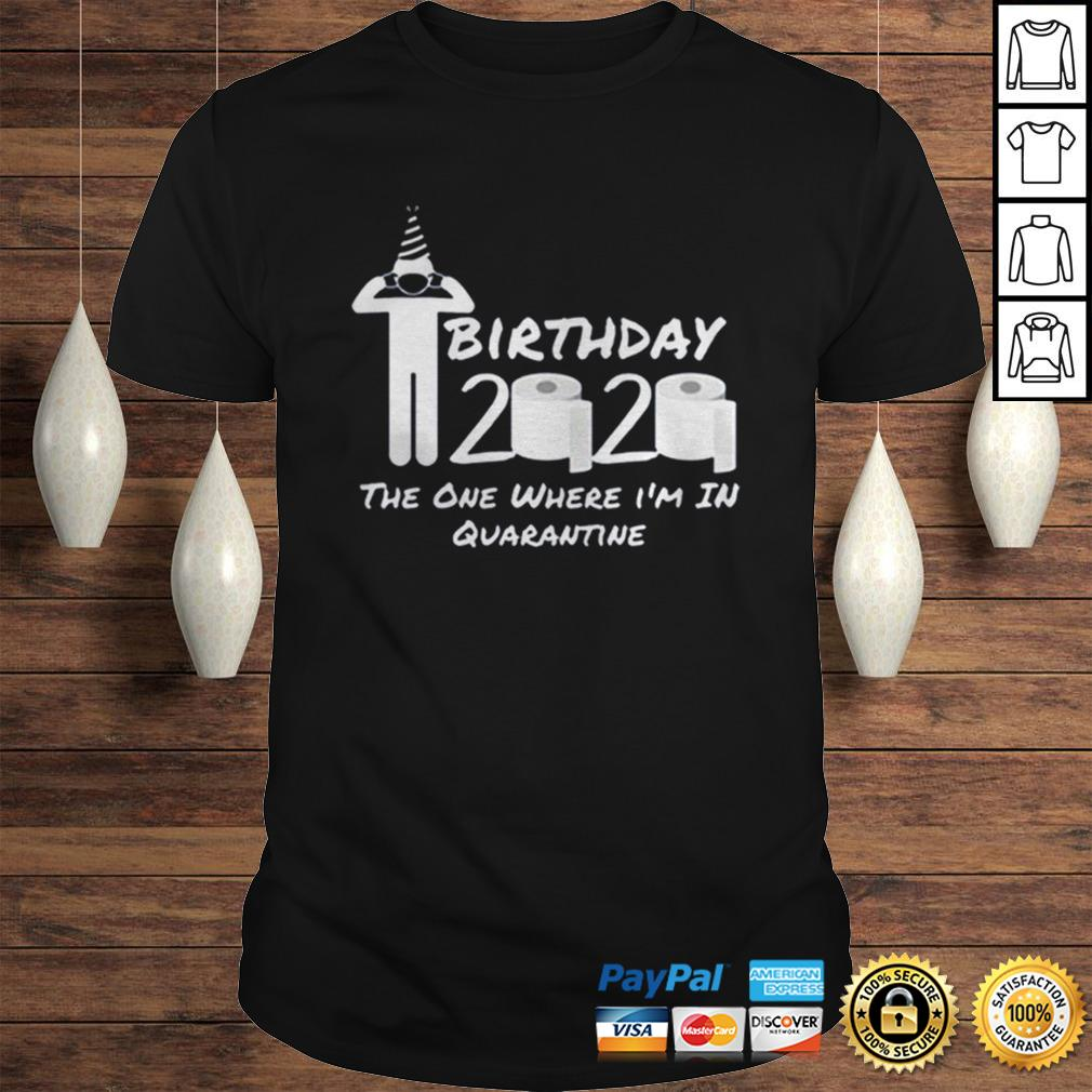 Birthday 2020 Tee Shirt The One Where Im in Quarantine Funny Birthday Gift Social Distancing Pande