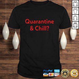 Quarantine And Chill TShirt Shirt