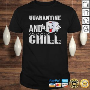 Quarantine and chill toilet paper shirt Shirt