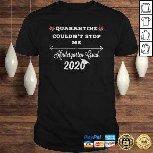 Quarantine couldnt stop me Kindergarten Grad 2020 shirt Shirt