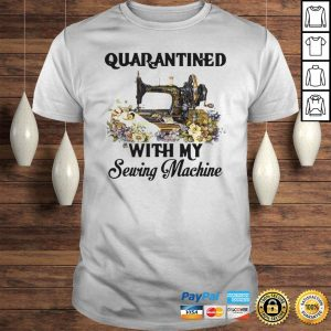 Quarantined With My Sewing Machine Hoodie Shirt