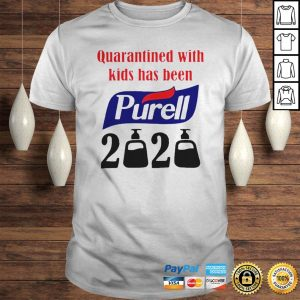 Quarantined with kids has been Purell 2020 shirt Shirt