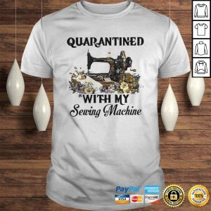 Quarantined with my Sewing machine flowers shirt Shirt