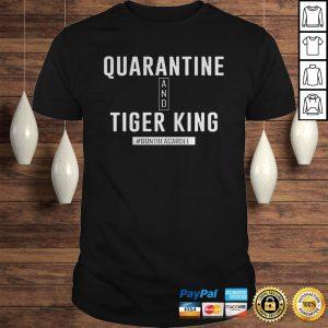 Quarrantine and Joe Tiger King Shirt Dontbecarole Shirt