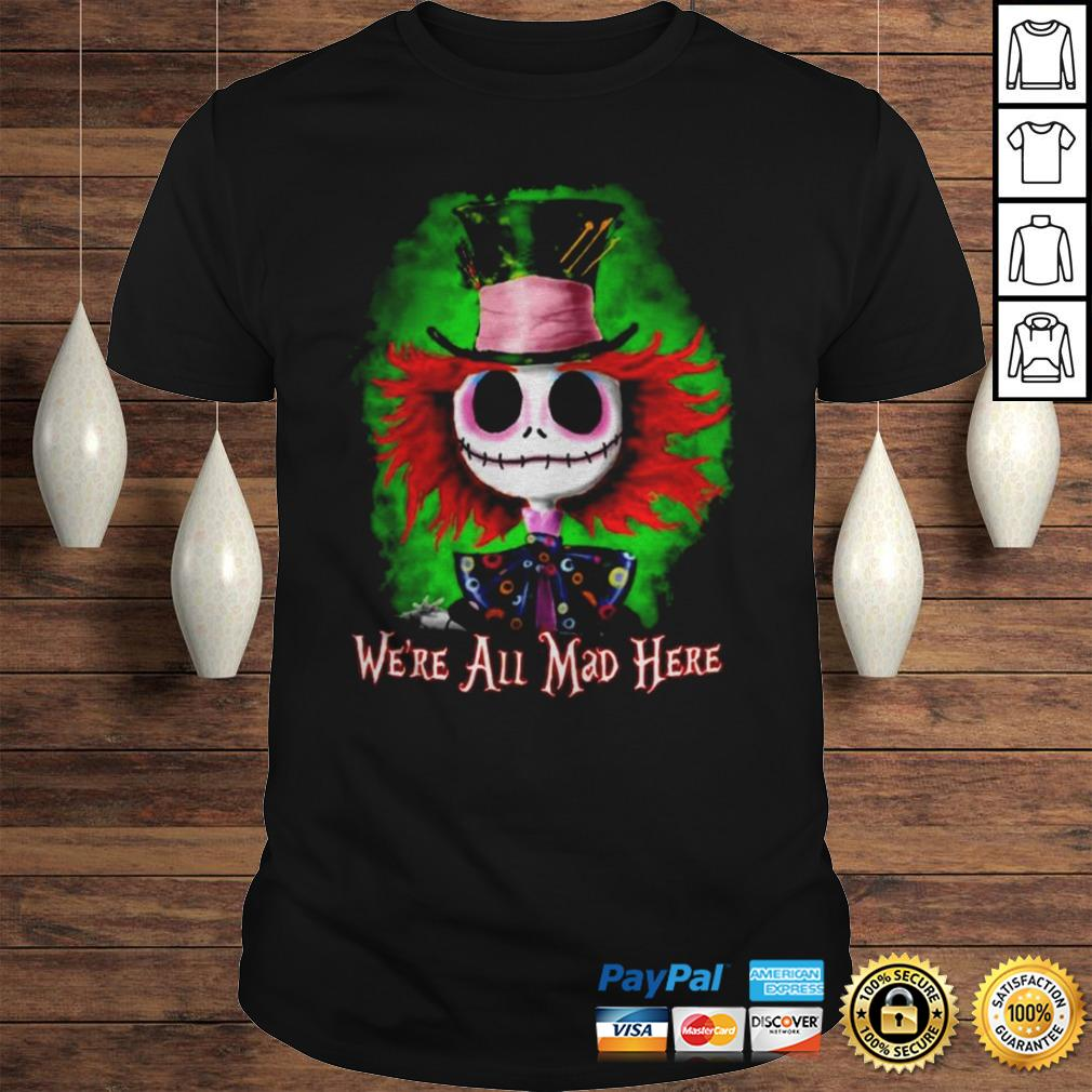 Skellington Were all mad here shirt