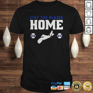 Stay The Blazes Home Shirt Shirt