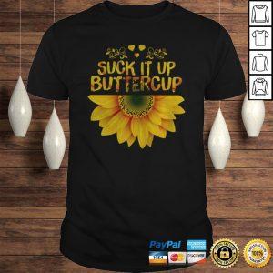 Sunflower suck it up buttercup shirt Shirt