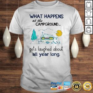 What Happens At The Campground Gets Laughed About All Year Long Shirt Shirt