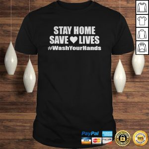 Stay Home Shirt Save Lives Social Distancing Shirt Wash Your Hands Shirt Shirt