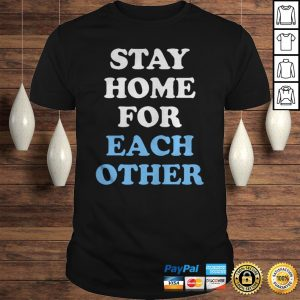 Stay Home for Each Other Official TShirt Shirt