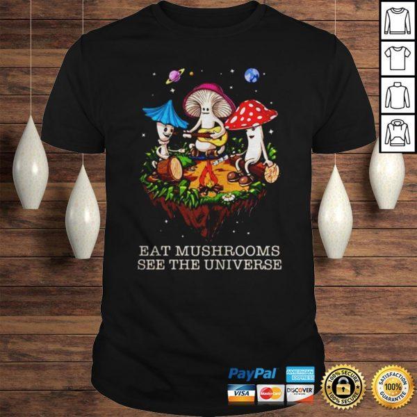 The Pretty Eat Mushrooms See The Universe Camping Shirt Shirt