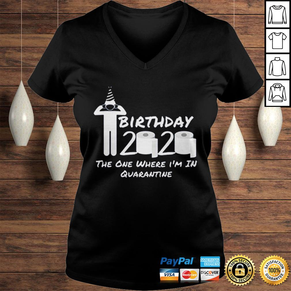 Birthday 2020 Tee Shirt The One Where Im in Quarantine Funny Birthday Gift Social Distancing Pande Ladies V-Neck