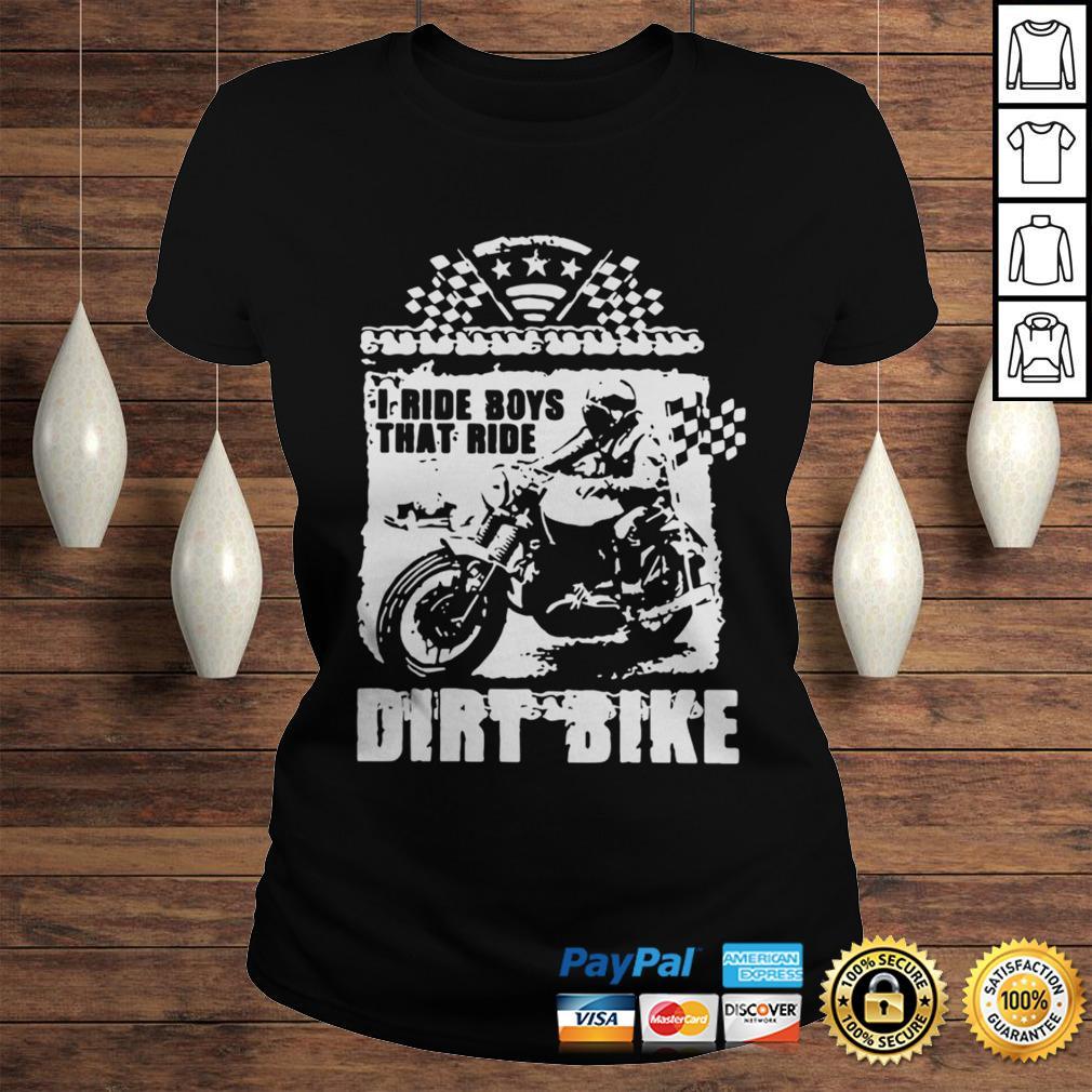 I Ride Boys That Ride Dirt Bike Shirt Classic Ladies Tee