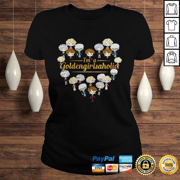 Im A Goldengirlsaholic Shirt Classic Ladies Tee