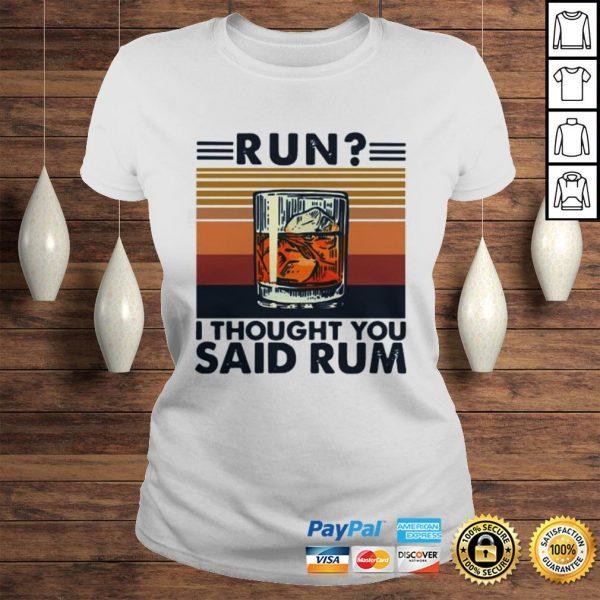 Run I Thought You Said Rum Vintage Shirt Classic Ladies Tee