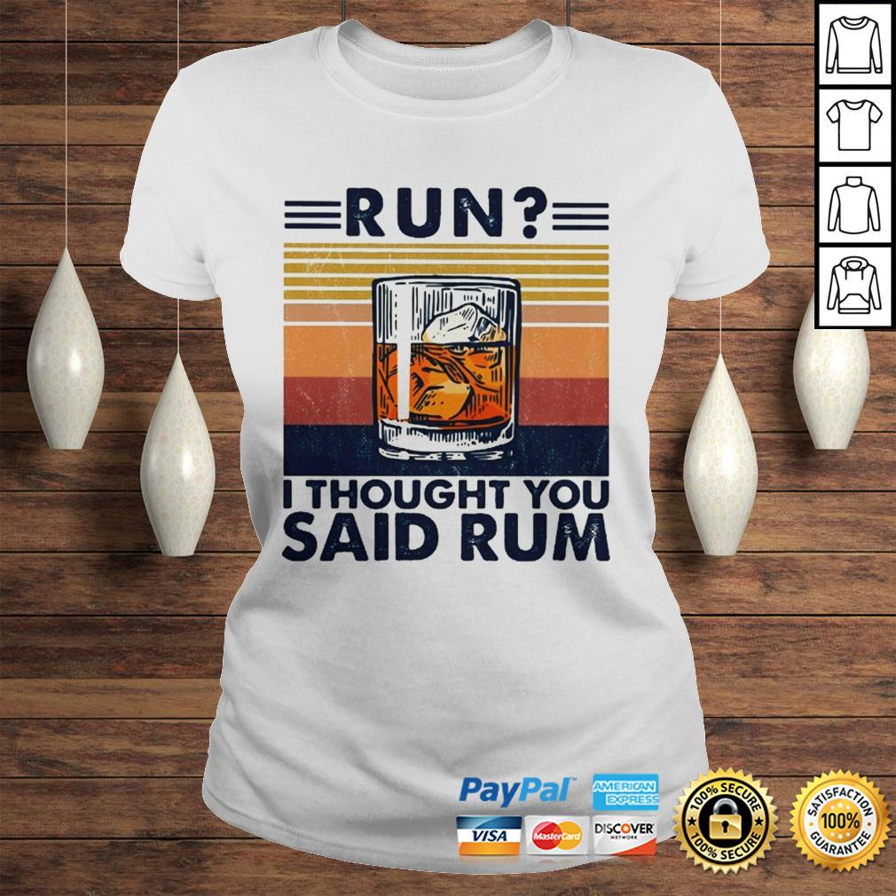 Run I thought you said rum Wine vintage shirt Classic Ladies Tee
