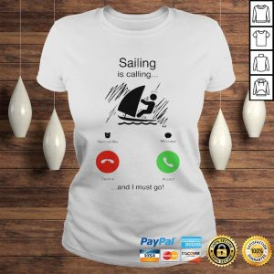 Sailing is calling and i must go shirt Classic Ladies Tee
