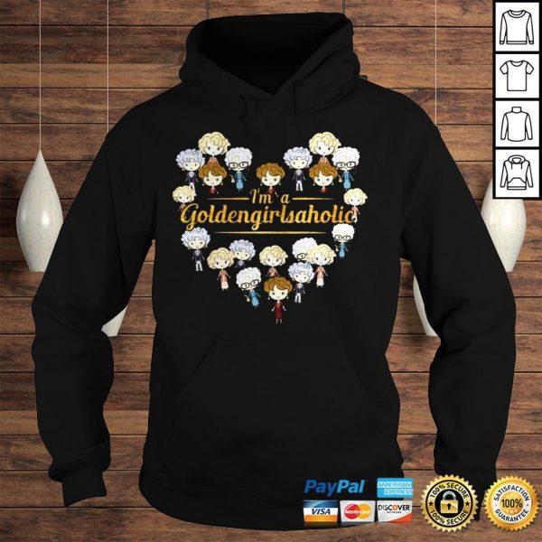 Im A Goldengirlsaholic Shirt Hoodie
