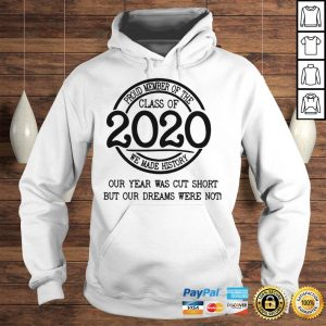 Proud member of the class of 2020 we made history our year was cut short shirt Hoodie