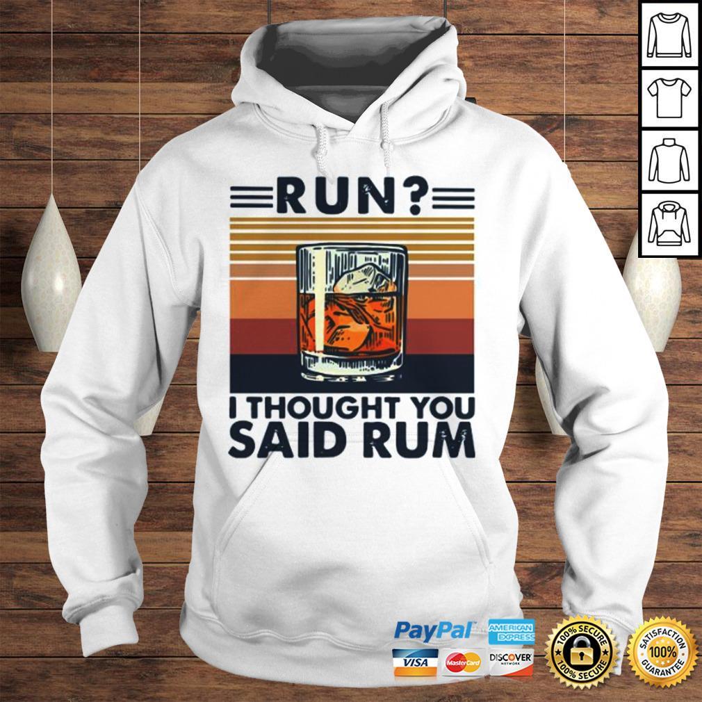 Run I Thought You Said Rum Vintage Shirt Hoodie