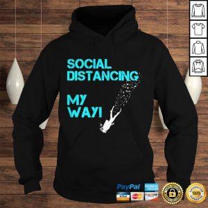 Social Distancing My Way shirt Hoodie