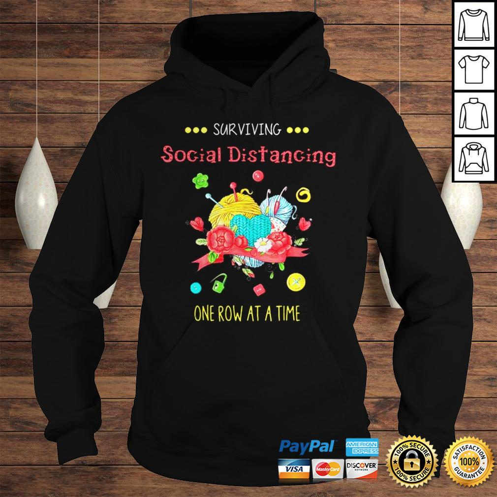 Surviving social distancing one row at a time shirt Hoodie