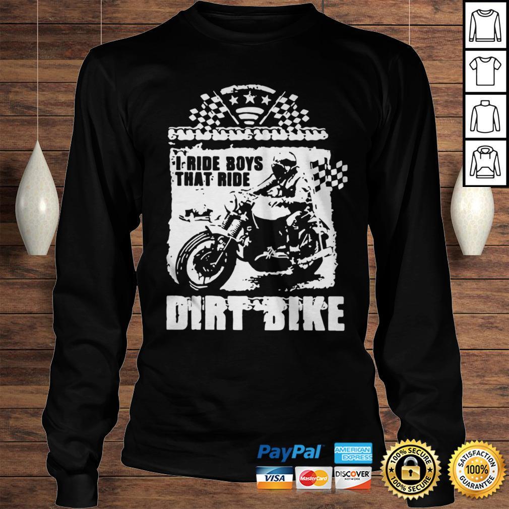 I Ride Boys That Ride Dirt Bike Shirt Longsleeve Tee Unisex