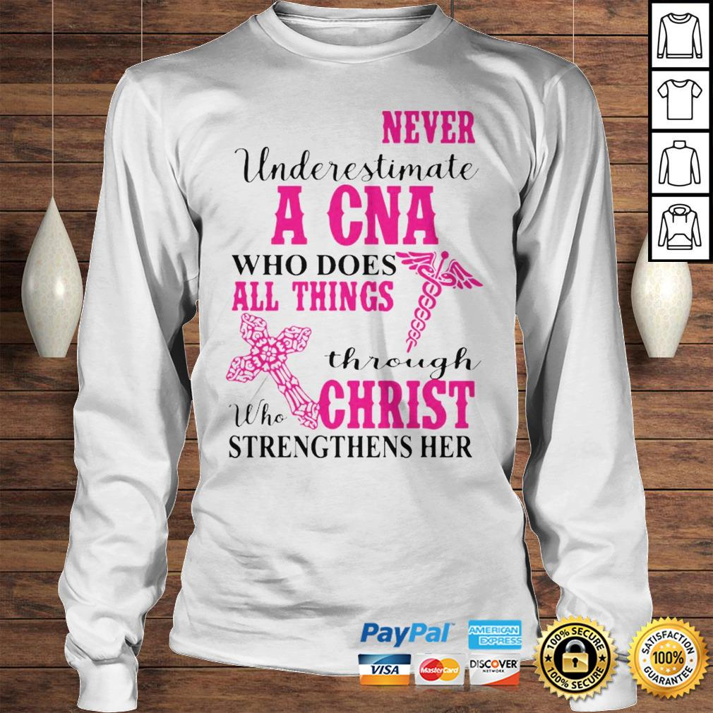 Never Underestimate A CNA Who Does All Things Through Christ Hoodie Longsleeve Tee Unisex