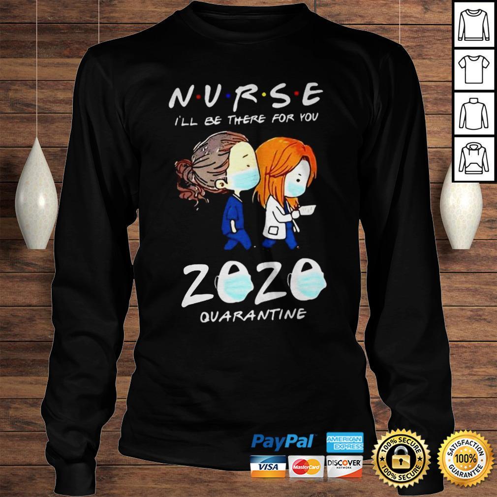 Nurse ill be there for you 2020 mask quarantine shirt Longsleeve Tee Unisex