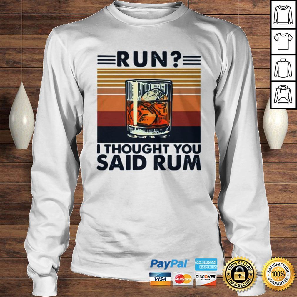 Run I Thought You Said Rum Vintage Shirt Longsleeve Tee Unisex