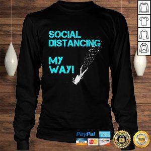 Social Distancing My Way shirt Longsleeve Tee Unisex
